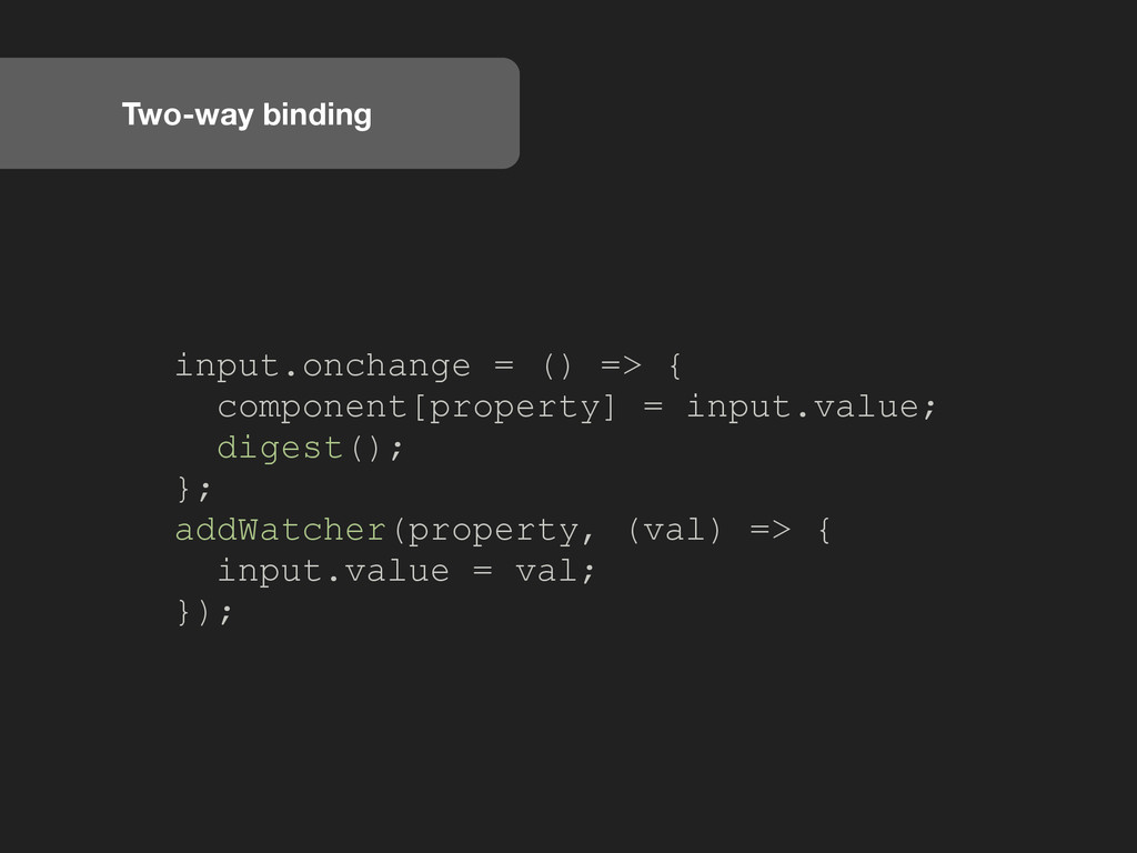 Two-way binding input.onchange = () => { compon...