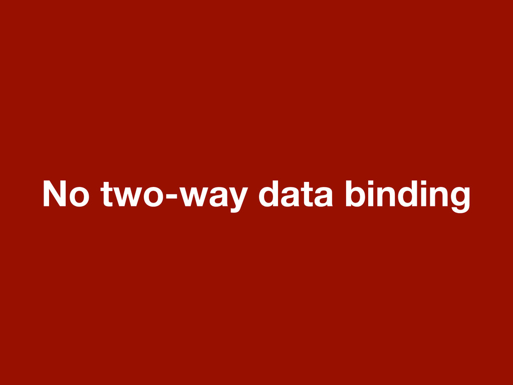 No two-way data binding