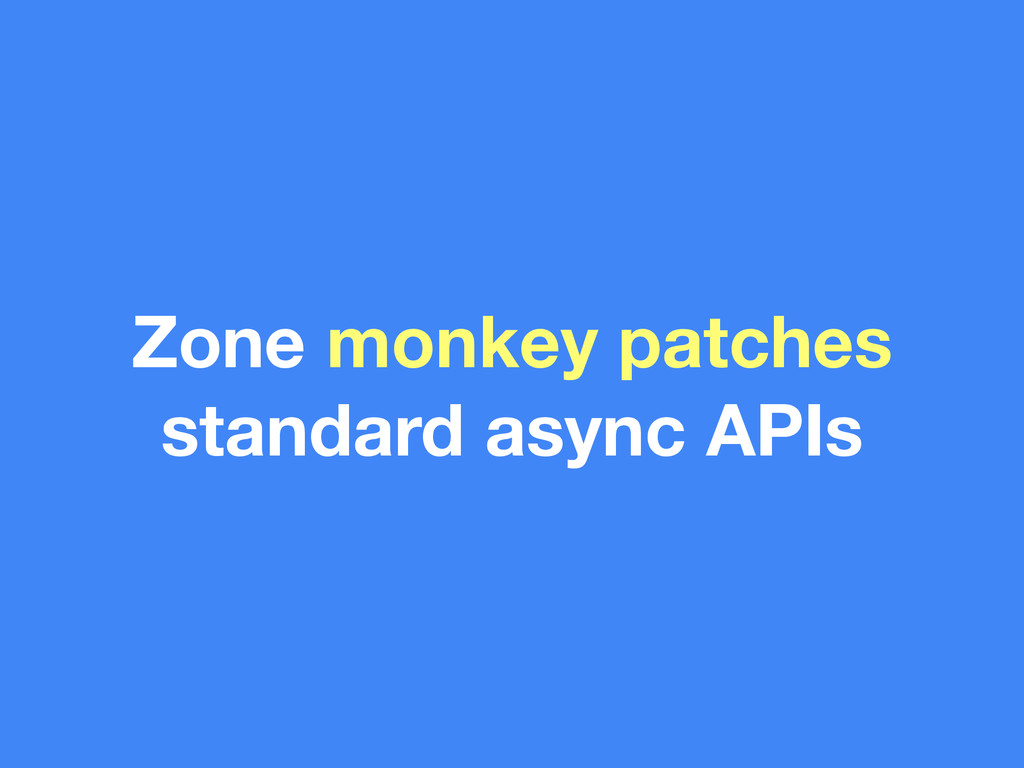 Zone monkey patches standard async APIs