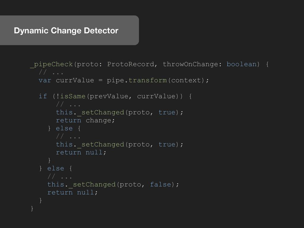 Dynamic Change Detector _pipeCheck(proto: Proto...