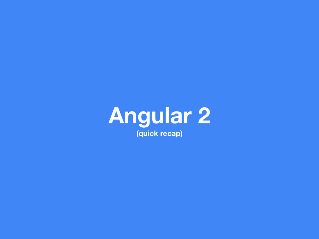 Angular 2 (quick recap)