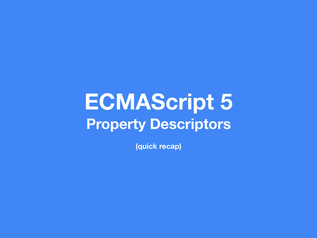 ECMAScript 5 Property Descriptors (quick recap)