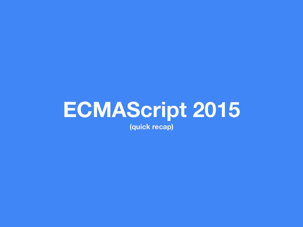 ECMAScript 2015 (quick recap)