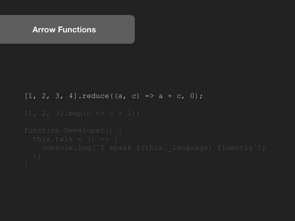 Arrow Functions [1, 2, 3, 4].reduce((a, c) => a...