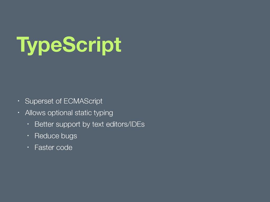 TypeScript • Superset of ECMAScript • Allows op...