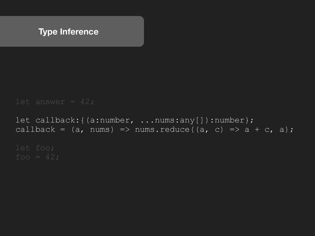 Type Inference let answer = 42; let callback:{(...