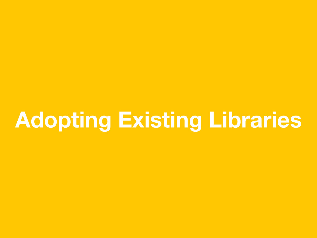Adopting Existing Libraries