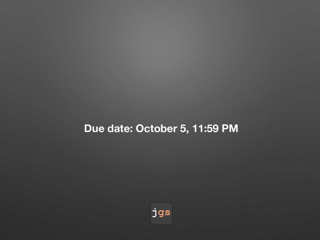 jgs Due date: October 5, 11:59 PM