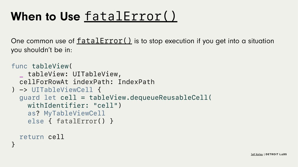 When to Use fatalError() One common use of fata...