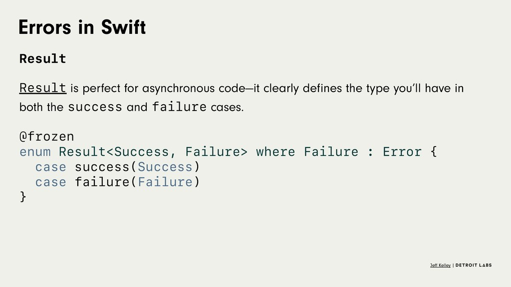 Errors in Swift Result Result is perfect for as...