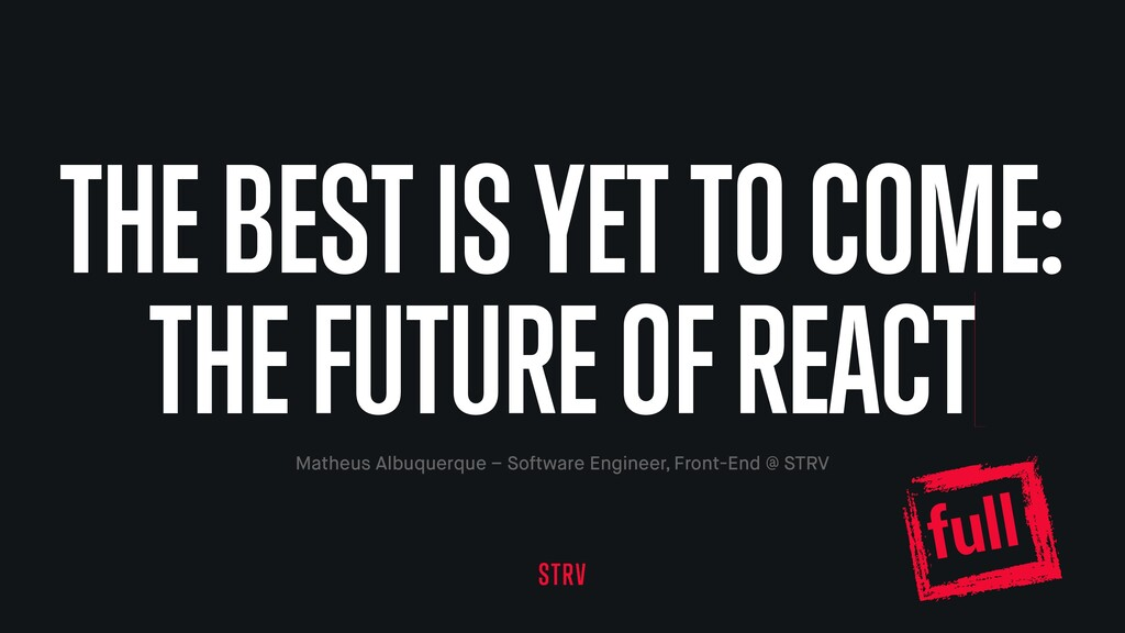 THE BEST IS YET TO COME: THE FUTURE OF REACT Ma...