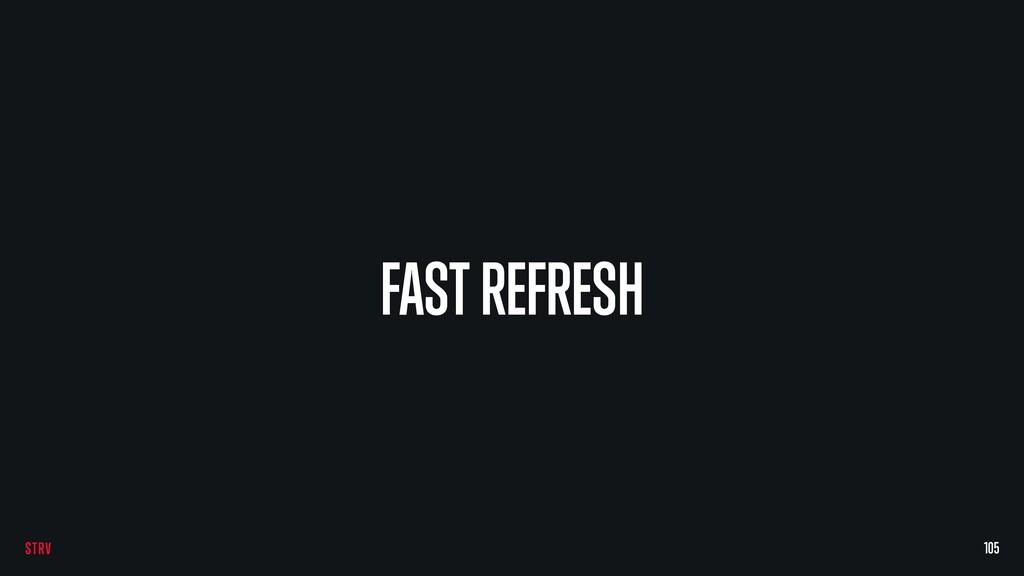 FAST REFRESH 105