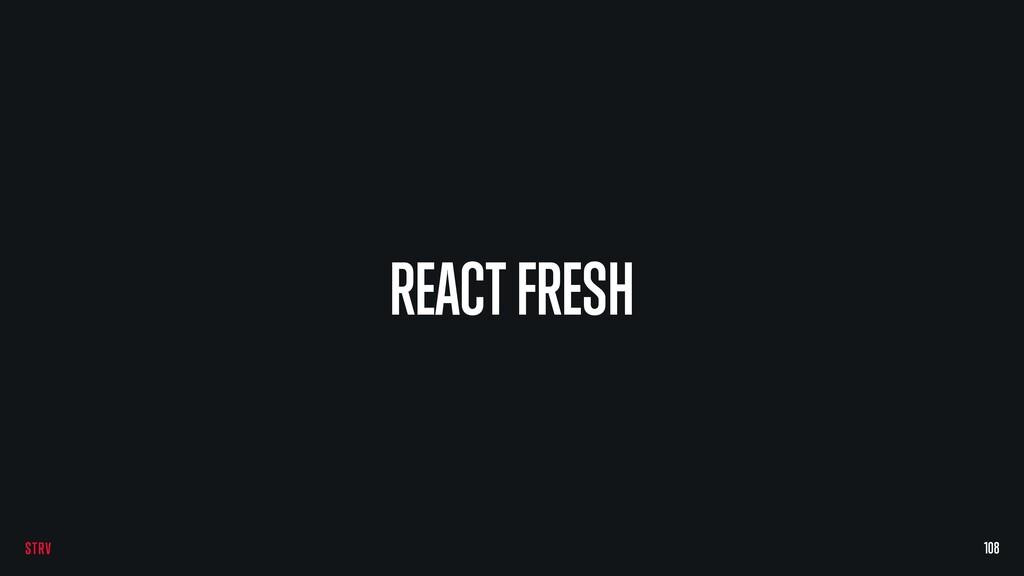 REACT FRESH 108