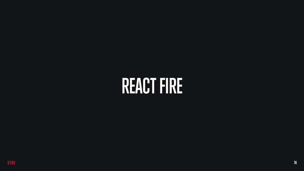 REACT FIRE 14