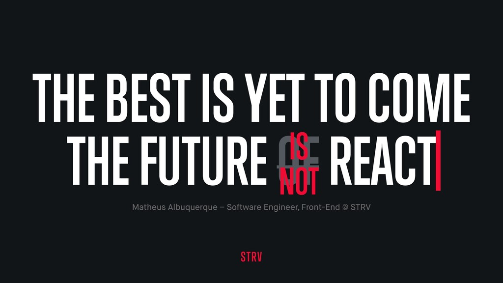 THE BEST IS YET TO COME THE FUTURE OF REACT Mat...