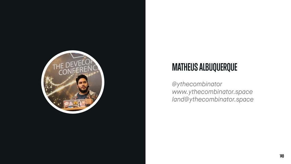 149 MATHEUS ALBUQUERQUE @ythecombinator www.yth...
