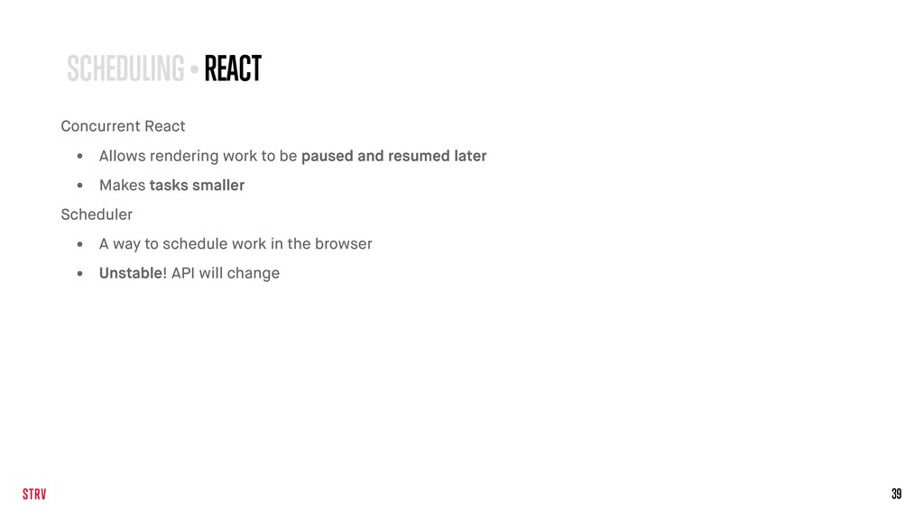 39 SCHEDULING • REACT Concurrent React • Allows...