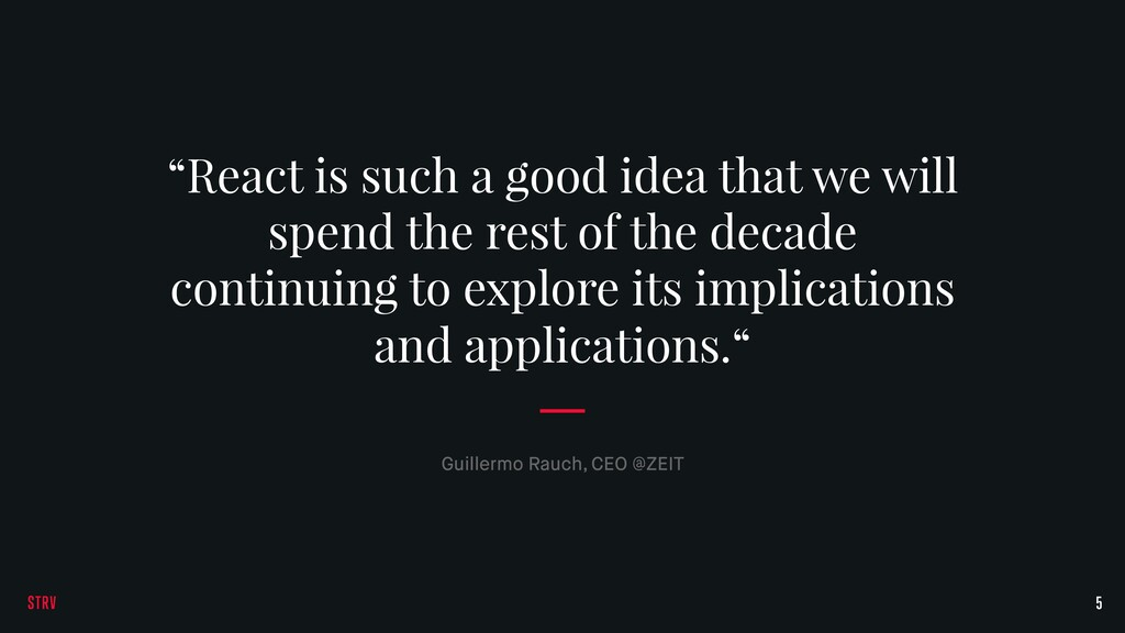 "5 Guillermo Rauch, CEO @ZEIT ""React is such a g..."