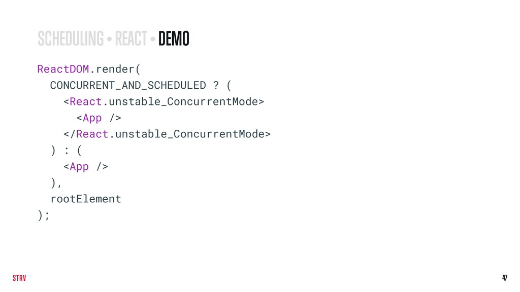 47 ReactDOM.render( CONCURRENT_AND_SCHEDULED ? ...