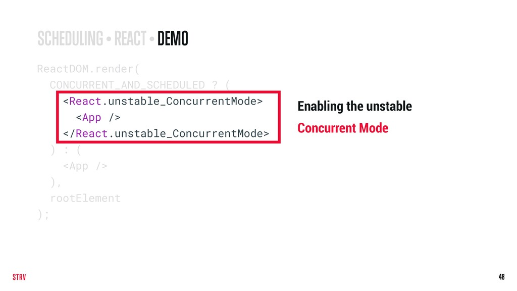 48 ReactDOM.render( CONCURRENT_AND_SCHEDULED ? ...