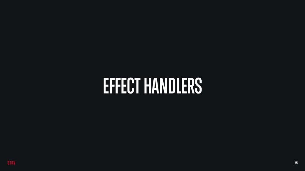 EFFECT HANDLERS 74