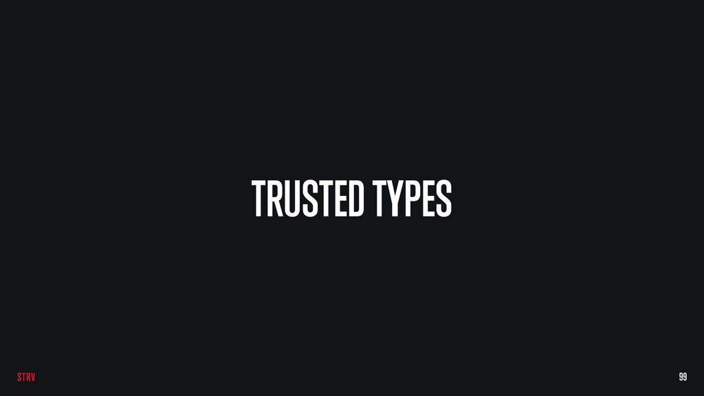 TRUSTED TYPES 99