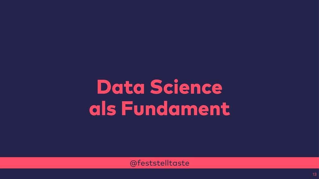 @feststelltaste Data Science als Fundament 13