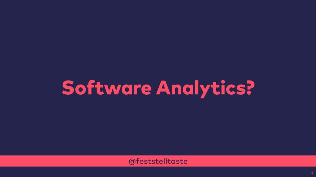 @feststelltaste Software Analytics? 3