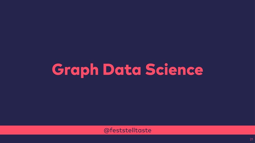 @feststelltaste Graph Data Science 21