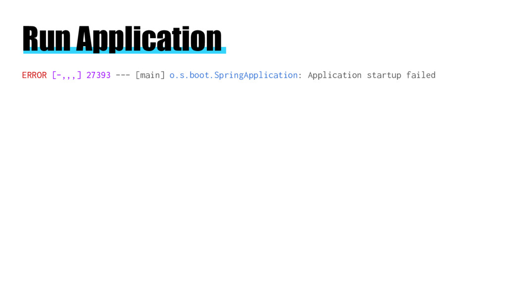 Run Application ERROR [-,,,] 27393 --- [main] o...