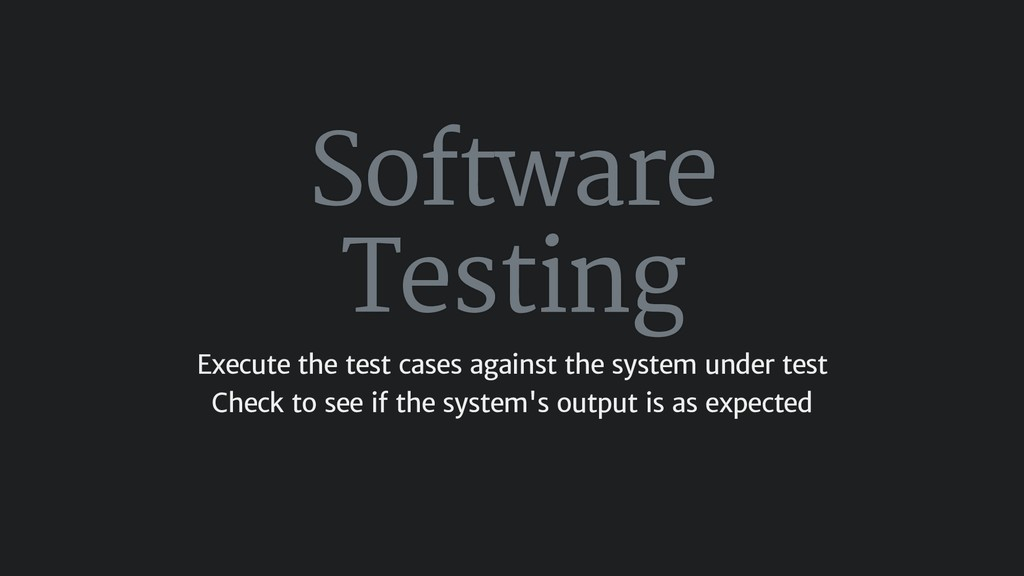 Software Testing Execute the test cases against...