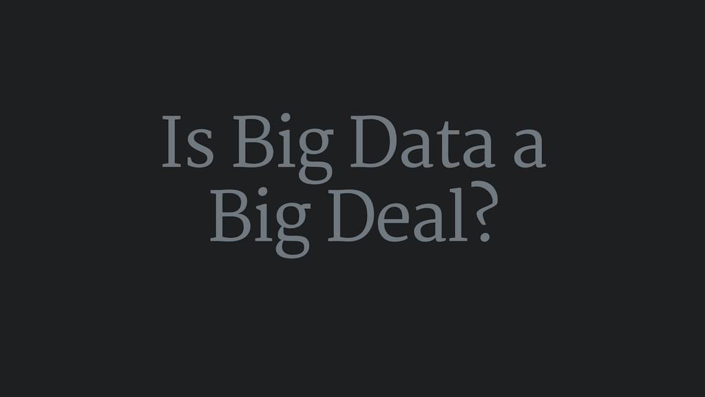 Is Big Data a Big Deal?
