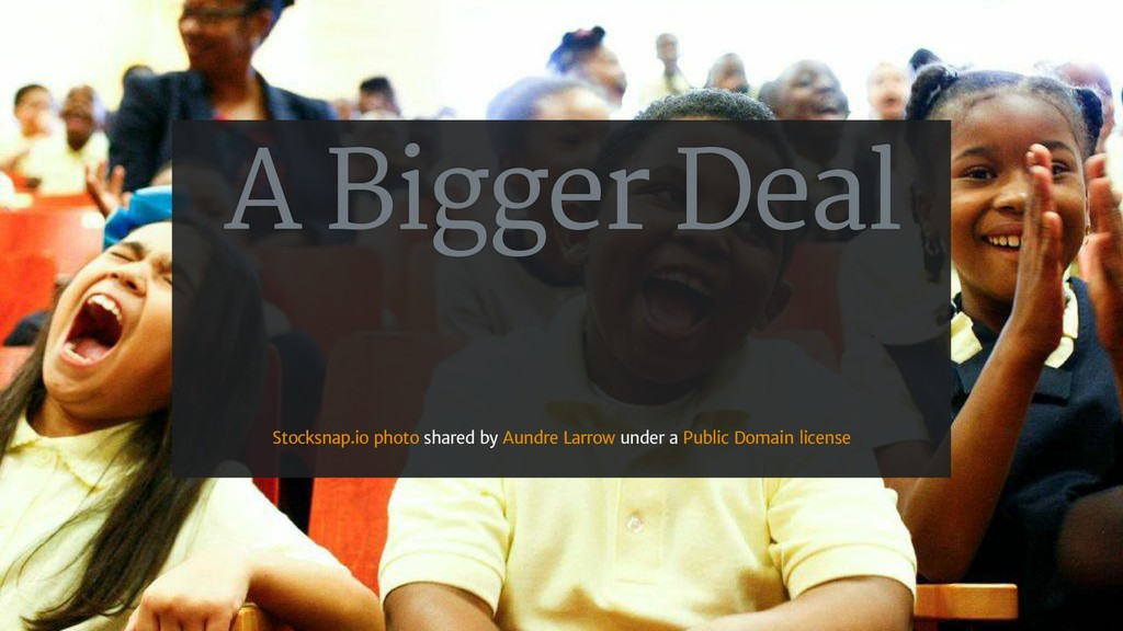 A Bigger Deal shared by under a Stocksnap.io ph...