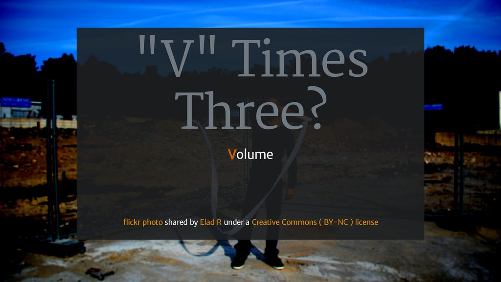 """V"" Times Three? Volume shared by under a ickr ..."