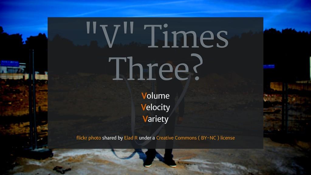 """""""V"""" Times Three? Volume Velocity Variety shared..."""