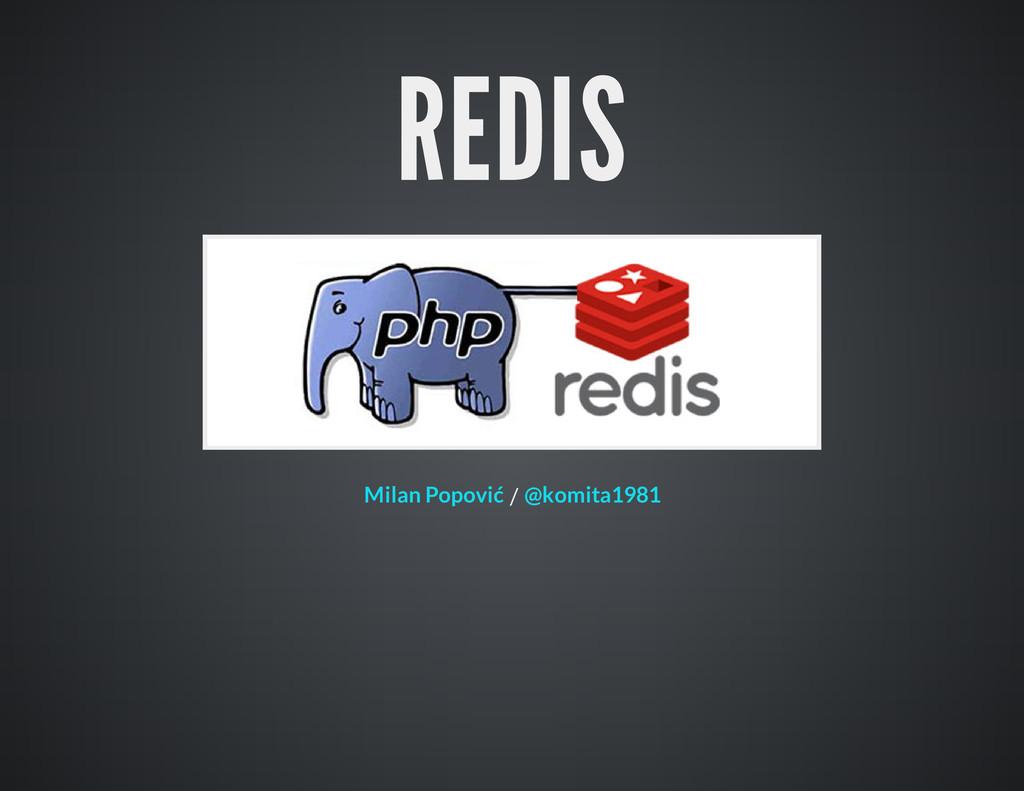 REDIS / Milan Popović @komita1981