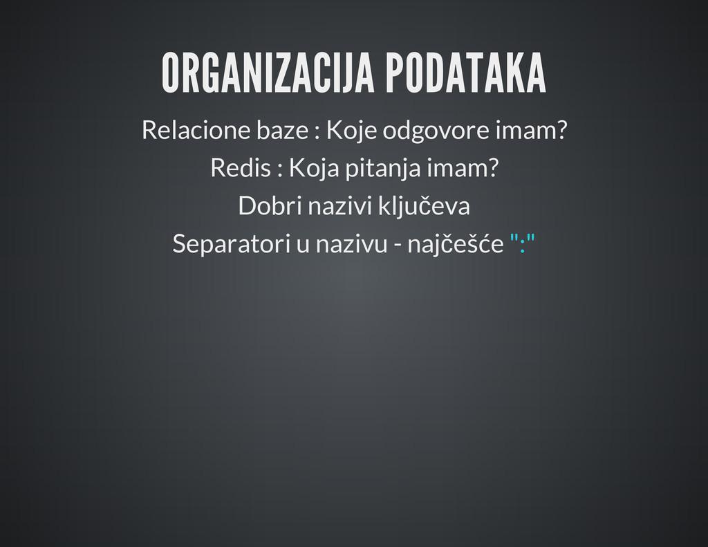 ORGANIZACIJA PODATAKA Relacione baze : Koje odg...