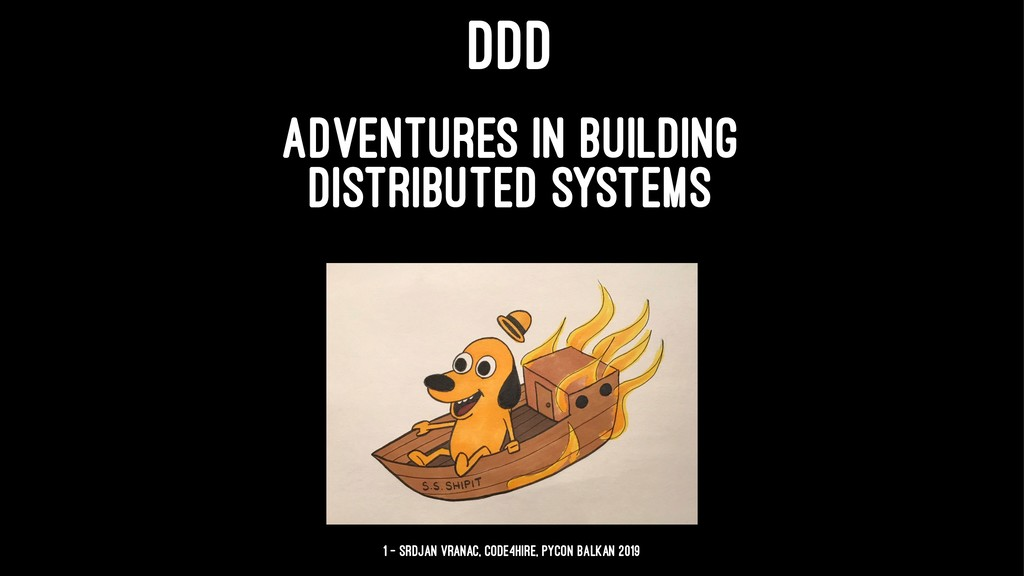 DDD ADVENTURES IN BUILDING DISTRIBUTED SYSTEMS ...
