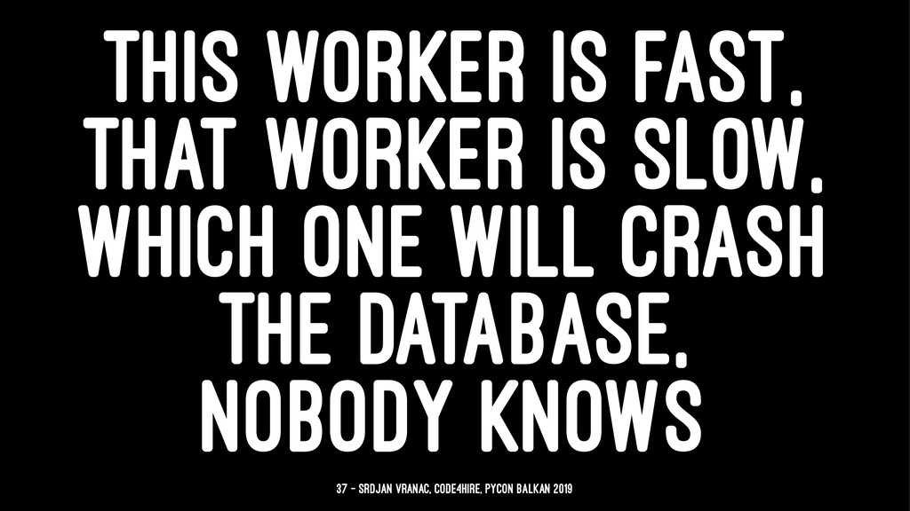 THIS WORKER IS FAST, THAT WORKER IS SLOW, WHICH...