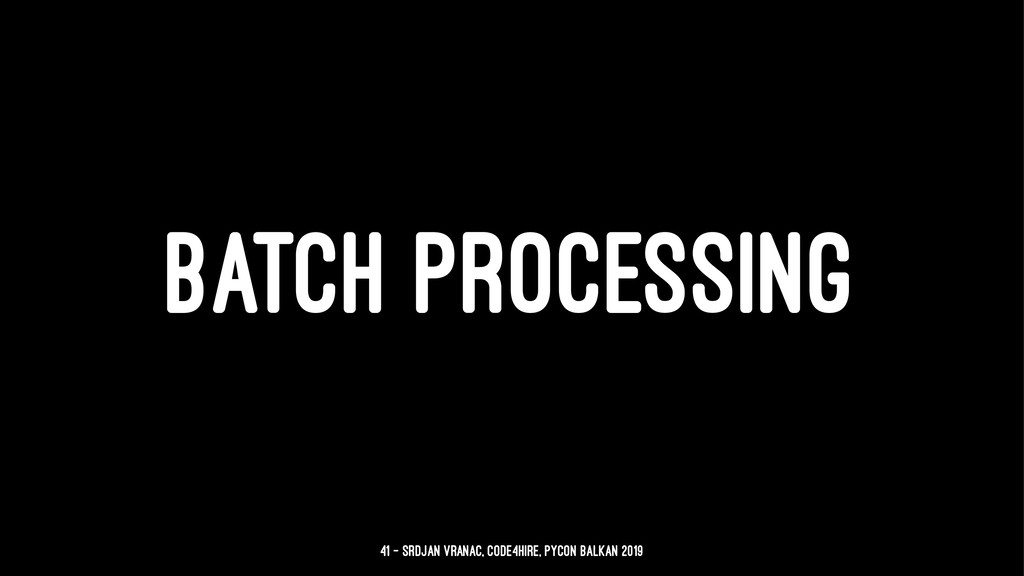 BATCH PROCESSING 41 — Srdjan Vranac, Code4Hire,...