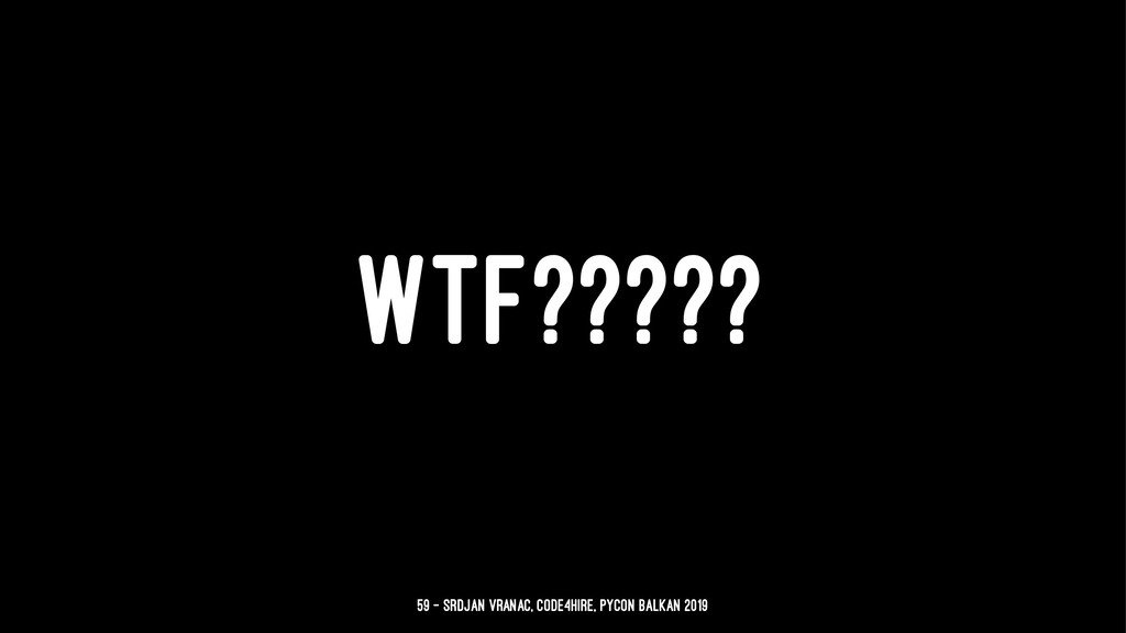 WTF????? 59 — Srdjan Vranac, Code4Hire, PyCon B...