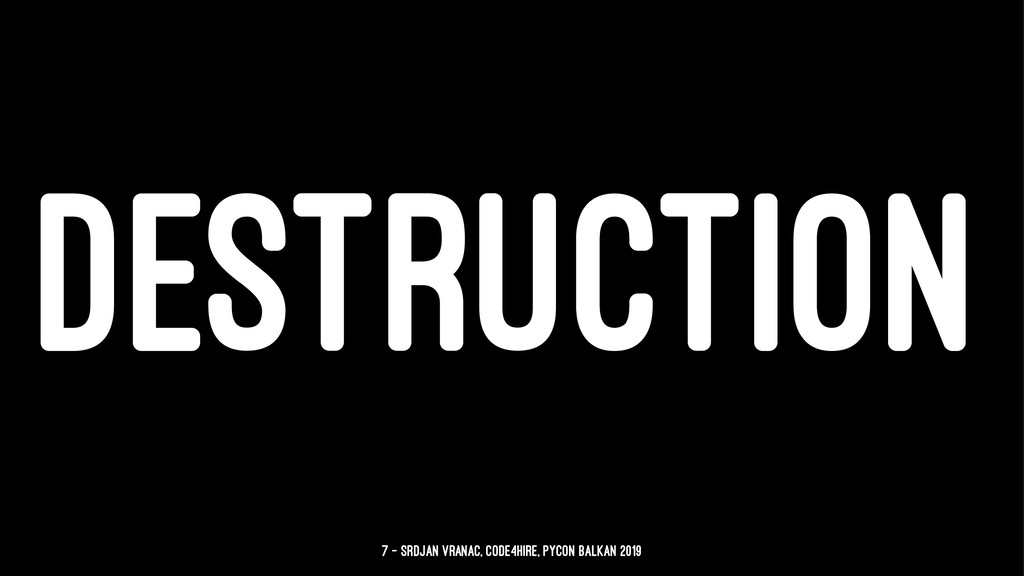 DESTRUCTION 7 — Srdjan Vranac, Code4Hire, PyCon...