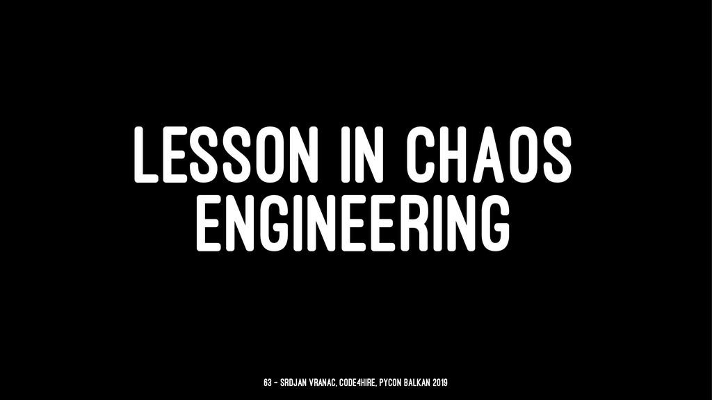 LESSON IN CHAOS ENGINEERING 63 — Srdjan Vranac,...