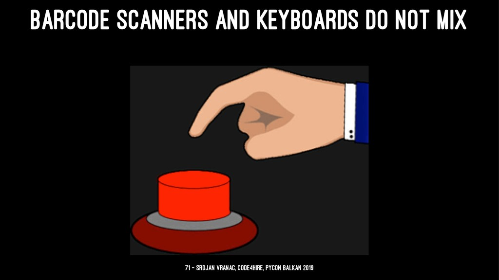 BARCODE SCANNERS AND KEYBOARDS DO NOT MIX 71 — ...