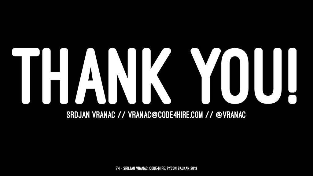 THANK YOU! SRDJAN VRANAC // VRANAC@CODE4HIRE.CO...
