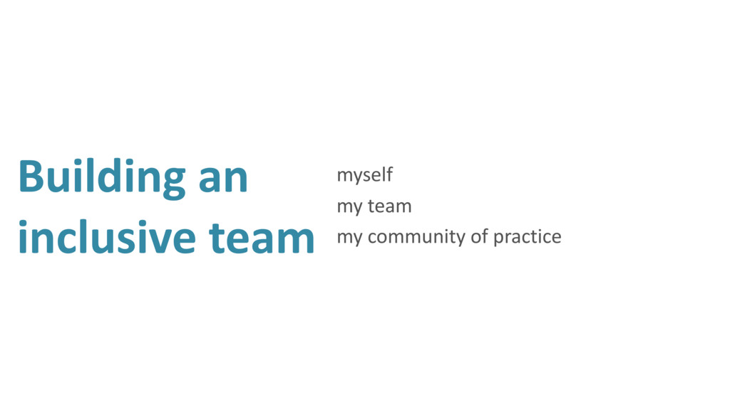 Building an inclusive team myself my team my co...