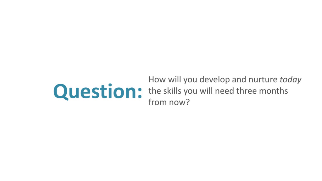 Question: How will you develop and nurture toda...