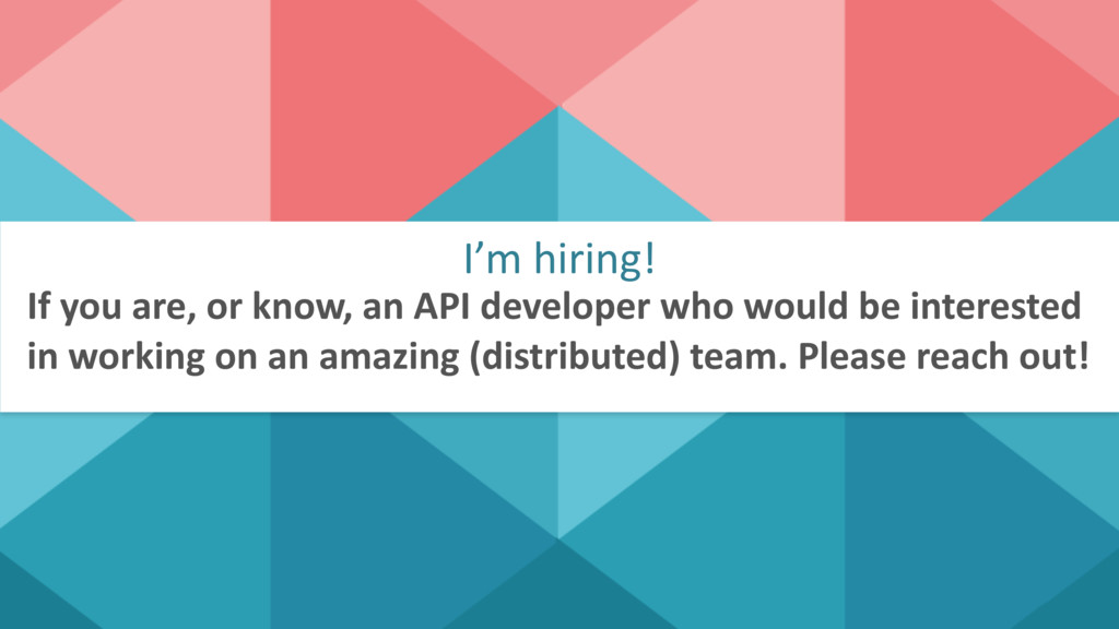 I'm hiring! If you are, or know, an API develop...