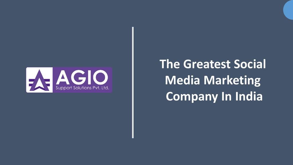 The Greatest Social Media Marketing Company In ...