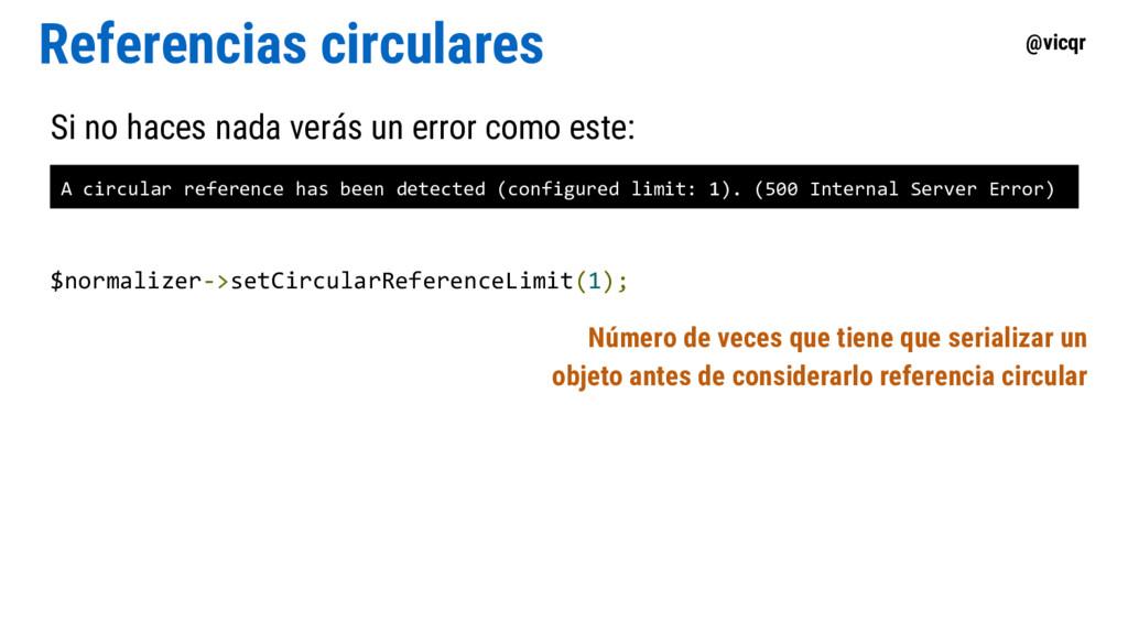 @vicqr Referencias circulares Si no haces nada ...